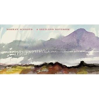 Norman Ackroyd - A Shetland Notebook by Norman Ackroyd - 9781907533891