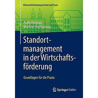 Standortmanagement in der Wirtschaftsfrderung  Grundlagen fr die Praxis by Pongratz & Philip