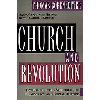 Church and Revolution Catholics in the Struggle of Democracy and Social Justice by Bokenkotter & Thomas S.