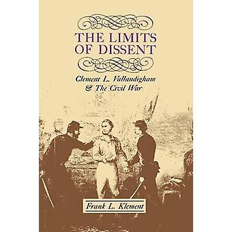The Limits of Dissent Clement L. Vallandigham and the Civil War door Klement & Frank L.