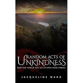 Random Acts of Unkindness by Ward & Jacqueline