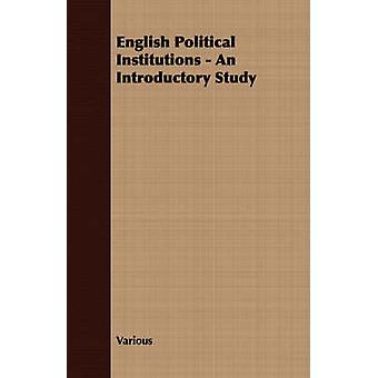 English Political Institutions  An Introductory Study by Various