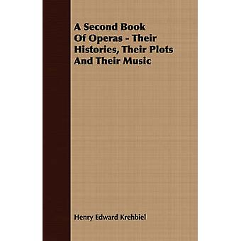 A Second Book Of Operas  Their Histories Their Plots And Their Music by Krehbiel & Henry Edward
