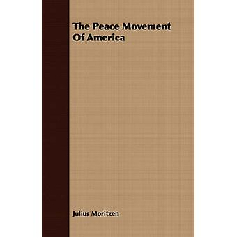 The Peace Movement Of America by Moritzen & Julius