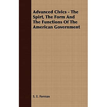 Advanced Civics  The Spirt The Form And The Functions Of The American Government by Forman & S. E.