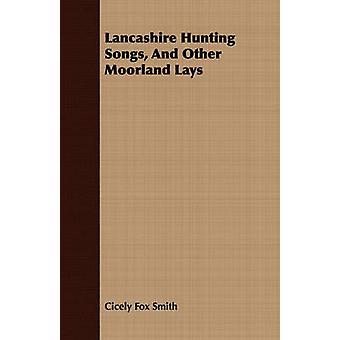Lancashire Hunting Songs And Other Moorland Lays by Smith & Cicely Fox