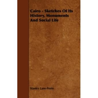 Cairo  Sketches of Its History Monuments and Social Life by LanePoole & Stanley