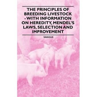 The Principles of Breeding Livestock  With Information on Heredity Mendels Laws Selection and Improvement by Various