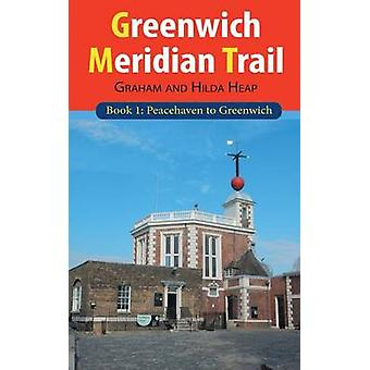 Greenwich Meridian Trail Book 1 Peacehaven to Greenwich by Heap & Graham