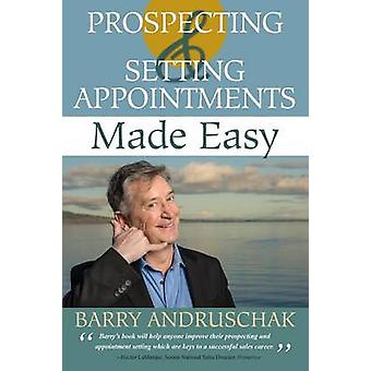 Prospecting and Setting Appointments Made Easy by Andruschak & Barry