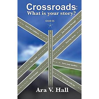 Crossroads What is Your Story by Hall & Ara V.