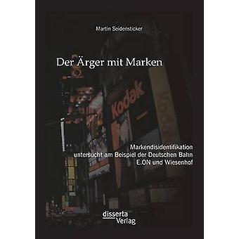 Der rger mit Marken Markendisidentifikation untersucht am Beispiel der Deutschen Bahn E.ON und Wiesenhof by Seidensticker & Martin