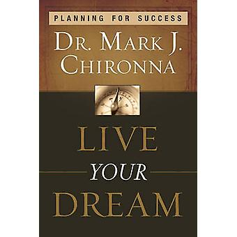 Live Your Dream Planning for Success by Chironna & Mark