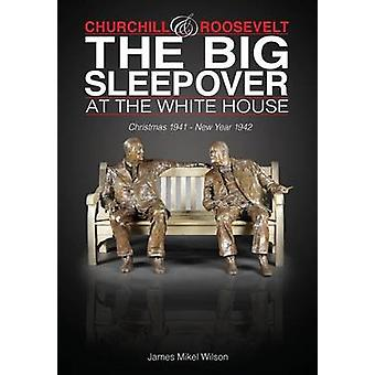 Churchill and Roosevelt The Big Sleepover at the White House by Wilson & James Mikel