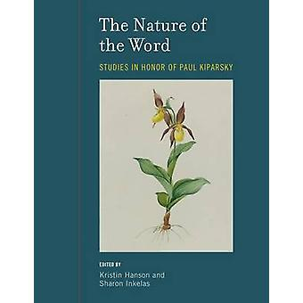 The Nature of the Word - Studies in Honor of Paul Kiparsky by Steven A