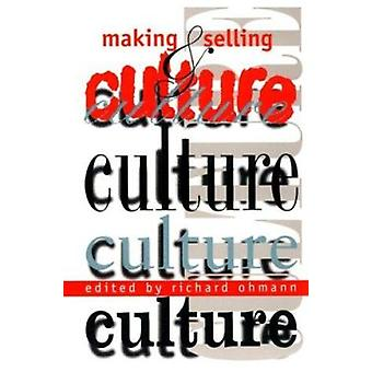 Making and Selling Culture by Richard Ohmann - 9780819553010 Book
