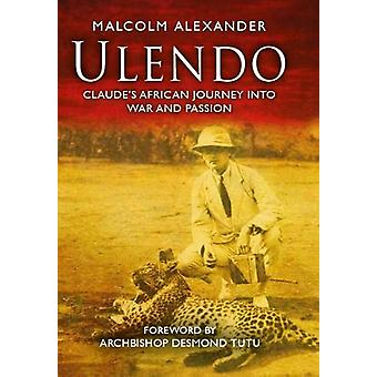 Ulendo - Claude's African Journey into War and Passion by Malcolm Alex