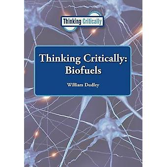Thinking Critically - Biofuels by William Dudley - 9781601528162 Book