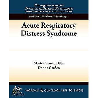 Acute Respiratory Distress Syndrome by Marie C Elie - Donna Carden -