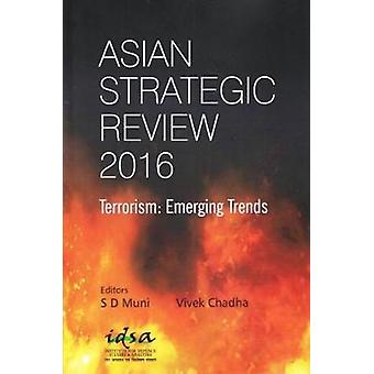 Asian Strategic Review 2016 - Terrorism - Emerging Trends by S. D. Muni