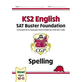 New KS2 English SAT Buster Foundation Spelling for the 2021 tests by Books & CGP