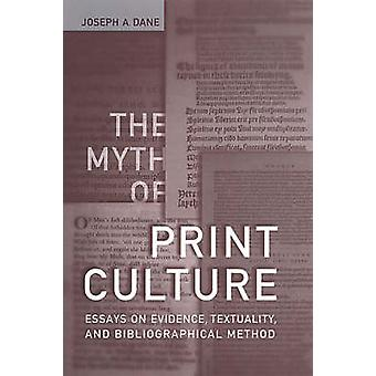 The Myth of Print Culture - Essays on Evidence - Textuality - and Bibl