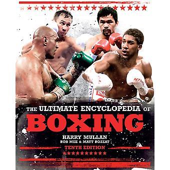 The Ultimate Encyclopedia of Boxing by Harry Mullan & Bob Mee & Matt Bozeat