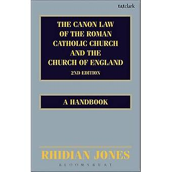 The Canon Law of the Roman Catholic Church and the Church of England A Handbook