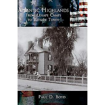 Atlantic Highlands - - From Lenape Camps to Bayside Town by Paul D Boyd