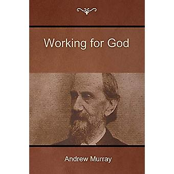 Working for God by Andrew Murray - 9781618952233 Book
