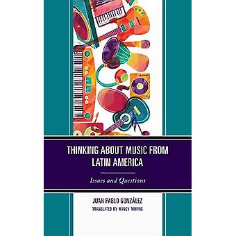 Thinking about Music from Latin America Issues and Questions Music Culture and Identity in Latin America