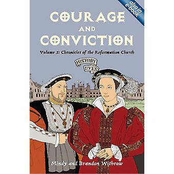 Courage and Conviction  Volume 3 Chronicles of the Reformation Church by Brandon Withrow & Mindy Withrow