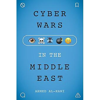 Cyber Wars in the Middle East by Ahmed AlRawi