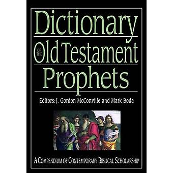 Dictionary of the Old Testament Prophets by Edited by Mark J Boda Edited by J Gordon McConville
