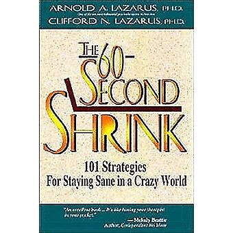 Die 60Second Shrink 101 Strategien, um in einer verrückten Welt gesund zu bleiben von Dr. Arnold Lazarus & Dr. Clifford Lazarus