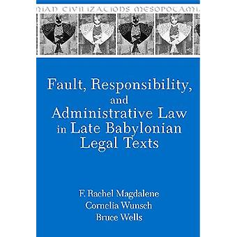 Fault Responsibility and Administrative Law in Late Babylonian Legal Texts Mesopotamian Civilizations 23