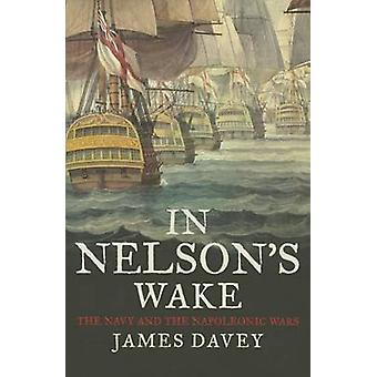 In Nelson's Wake - The Navy and the Napoleonic Wars by James Davey - 9