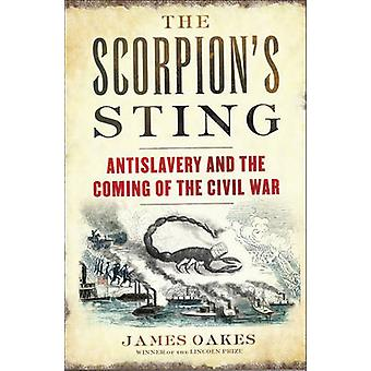 The Scorpion's Sting - Antislavery and the Coming of the Civil War by