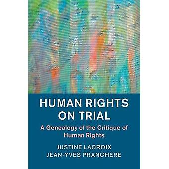 Human Rights on Trial - A Genealogy of the Critique of Human Rights by