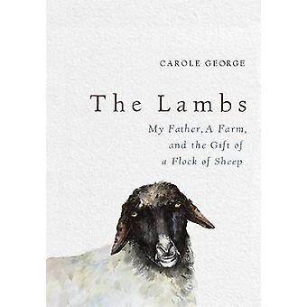 The Lambs - My Father - a Farm - and the Gift of a Flock of Sheep by C