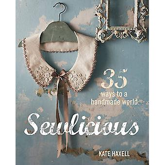 Sew-Licious - 35 Ways to a Handmade World by Kate Haxell - 97817824908