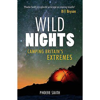 Wild Nights - Camping Britains Extremes by Phoebe Smith - 978184953699