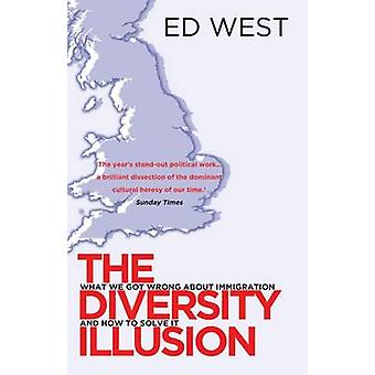 The Diversity Illusion - How Immigration Broke Britain and How to Solv