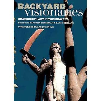 Baggård visionære - græsrødderne kunst i Midtvesten af Barbara Brackm