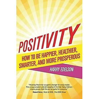 Positivity: How to be Happier, Healthier, Smarter, and More Prosperous