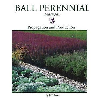 BALL PERENNIAL MANUAL: Propagation and Production