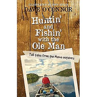 Huntin' and Fishin' with the OLE Man: Tall Tales from the Maine Outdoors