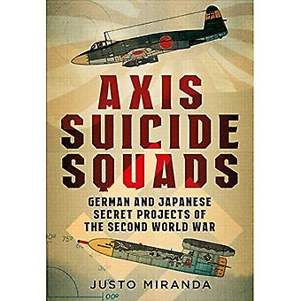 Axis Suicide Squads: German� and Japanese Secret Projects of the Second World War