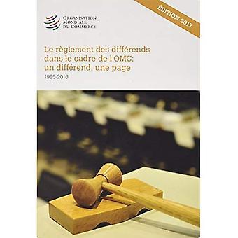 Le Reglement des Differends� dans leCadre de l'OMC: Une affaire, une page 1995-2016EDITION 2017