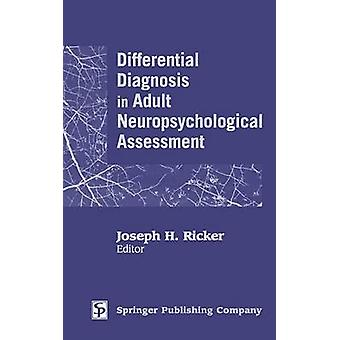 Differential Diagnosis in Adult Neuropsychological Assessment by Ricker & Joseph H.